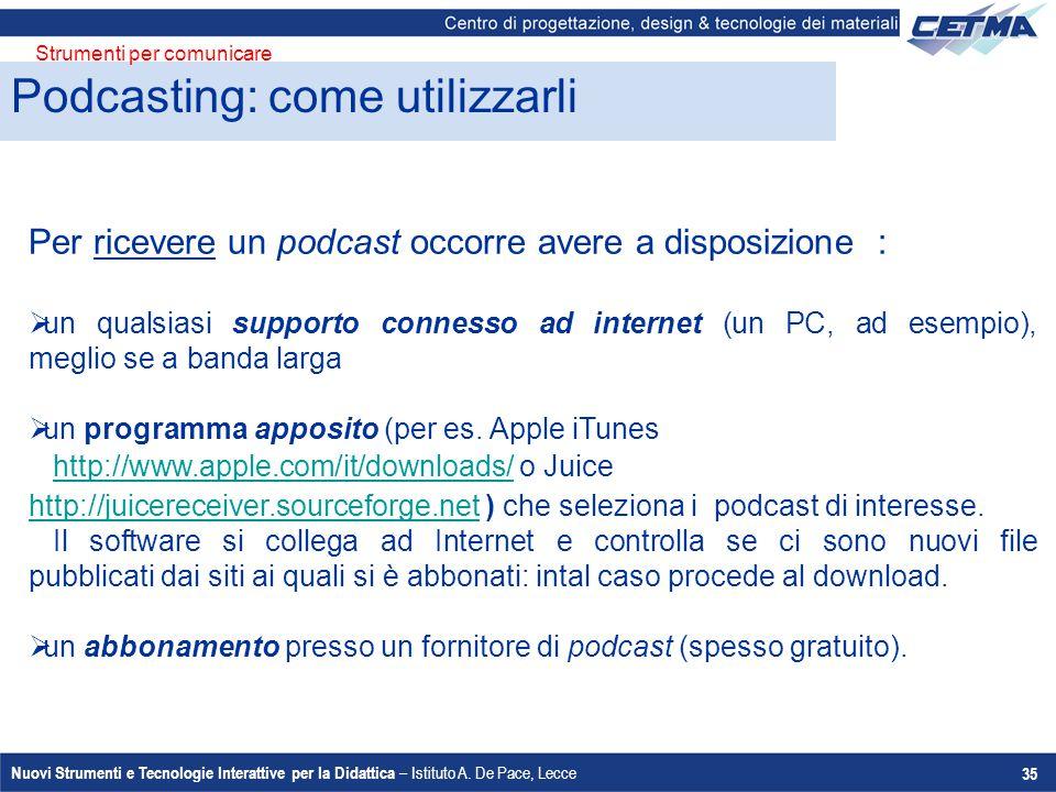 Nuovi Strumenti e Tecnologie Interattive per la Didattica – Istituto A. De Pace, Lecce 35 Per ricevere un podcast occorre avere a disposizione :  un