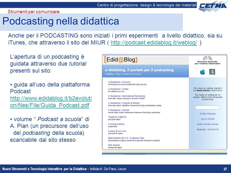 Nuovi Strumenti e Tecnologie Interattive per la Didattica – Istituto A. De Pace, Lecce 37 Anche per il PODCASTING sono iniziati i primi esperimenti a