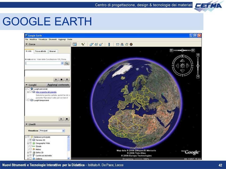Nuovi Strumenti e Tecnologie Interattive per la Didattica – Istituto A. De Pace, Lecce 42 GOOGLE EARTH