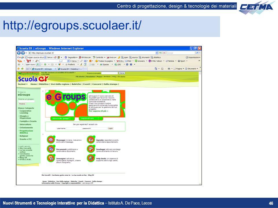 Nuovi Strumenti e Tecnologie Interattive per la Didattica – Istituto A. De Pace, Lecce 46 http://egroups.scuolaer.it/