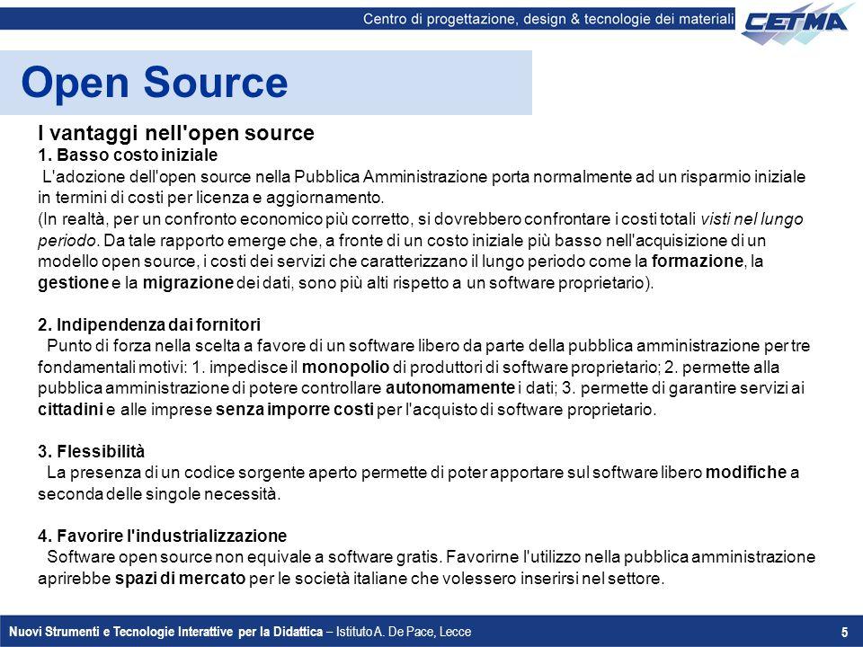 Nuovi Strumenti e Tecnologie Interattive per la Didattica – Istituto A. De Pace, Lecce 5 Open Source I vantaggi nell'open source 1. Basso costo inizia
