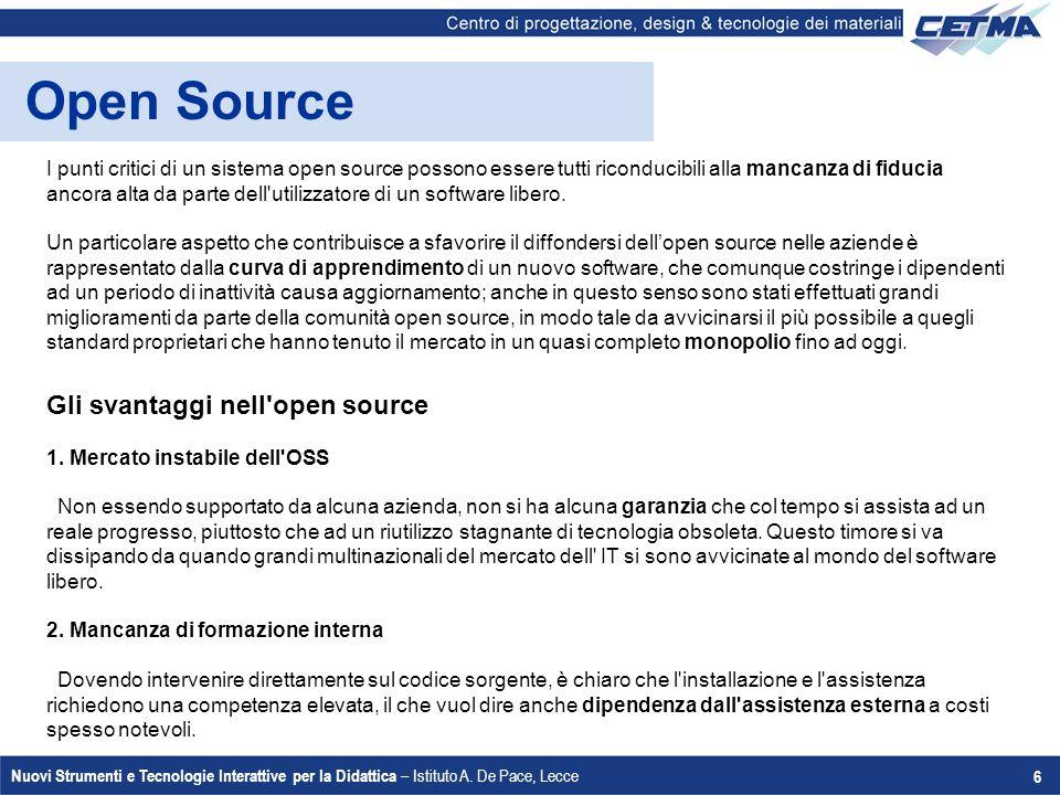 Nuovi Strumenti e Tecnologie Interattive per la Didattica – Istituto A. De Pace, Lecce 6 Open Source I punti critici di un sistema open source possono