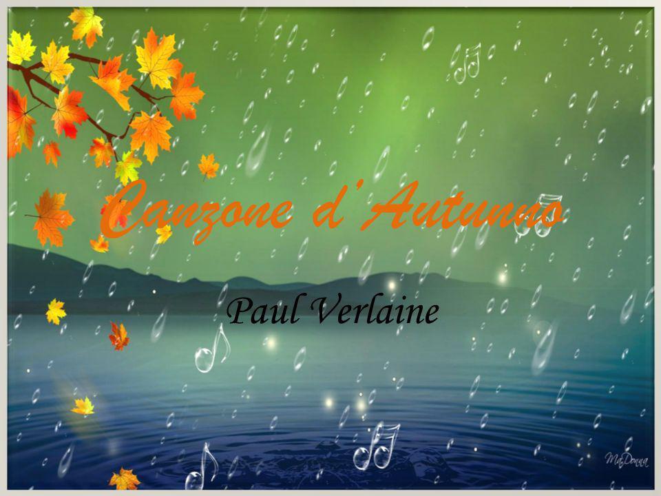 Canzone d'Autunno I singulti lunghi dei violini d'autunno mi struggono il cuore d'uniforme languore Ah squallido e smunto, quando risuonan l'ore io mi ricordo dei giorni in fuga e piango; e vado errando nel cupo vento che mi trasporta di qua, di là simile alla foglia morta