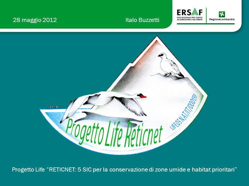28 maggio 2012Italo Buzzetti Progetto Life RETICNET: 5 SIC per la conservazione di zone umide e habitat prioritari