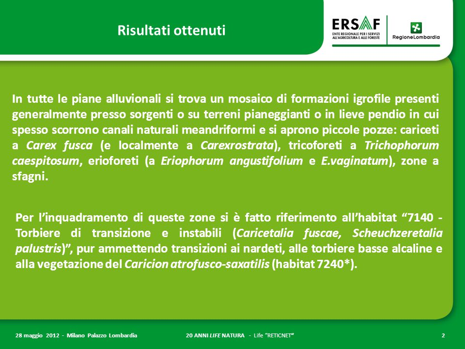 """20 ANNI LIFE NATURA - Life """"RETICNET""""2 28 maggio 2012 - Milano Palazzo Lombardia Risultati ottenuti In tutte le piane alluvionali si trova un mosaico"""