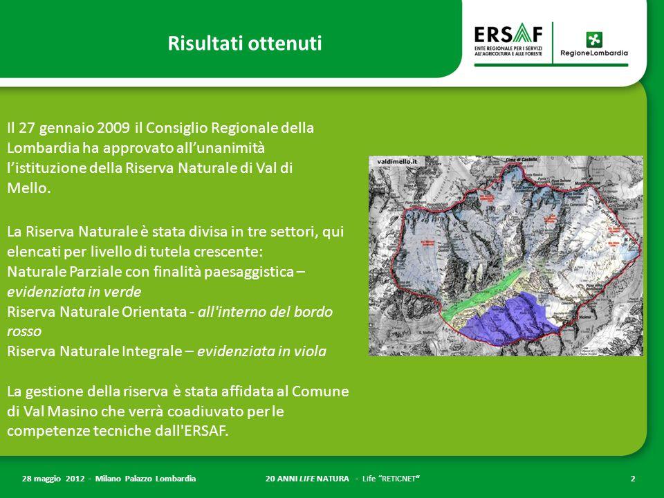20 ANNI LIFE NATURA - Life RETICNET 2 28 maggio 2012 - Milano Palazzo Lombardia Risultati ottenuti Il 27 gennaio 2009 il Consiglio Regionale della Lombardia ha approvato all'unanimità l'istituzione della Riserva Naturale di Val di Mello.