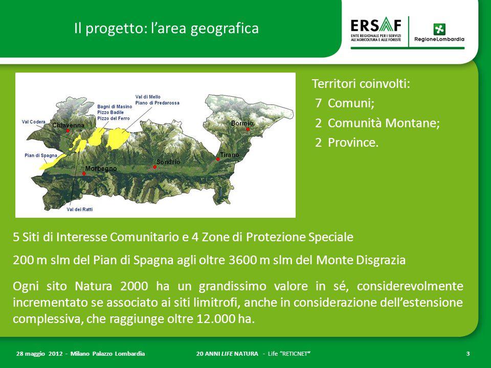20 ANNI LIFE NATURA - Life RETICNET 3 28 maggio 2012 - Milano Palazzo Lombardia Il progetto: l'area geografica Territori coinvolti: 7 Comuni; 2 Comunità Montane; 2 Province.