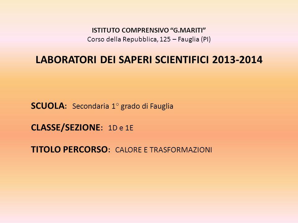 """ISTITUTO COMPRENSIVO """"G.MARITI"""" Corso della Repubblica, 125 – Fauglia (PI) LABORATORI DEI SAPERI SCIENTIFICI 2013-2014 SCUOLA : Secondaria 1° grado di"""