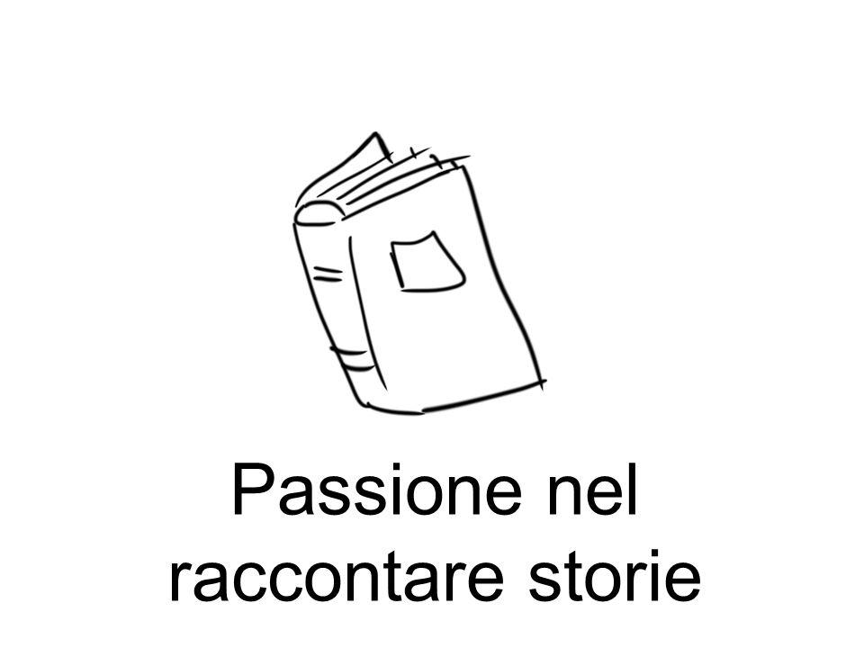 Passione nel raccontare storie