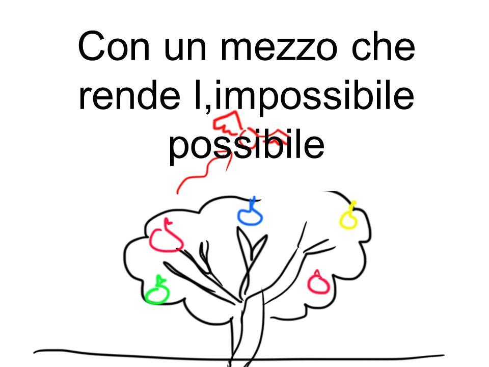 Con un mezzo che rende l,impossibile possibile