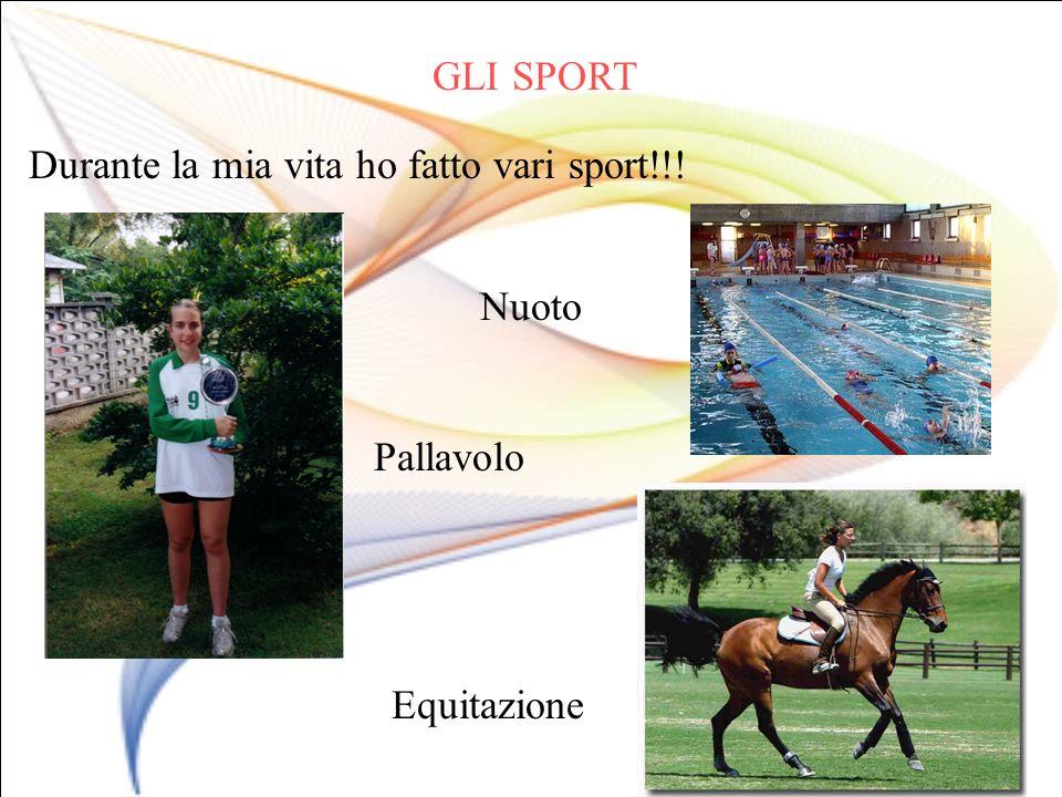 GLI SPORT Durante la mia vita ho fatto vari sport!!! Nuoto Pallavolo Equitazione
