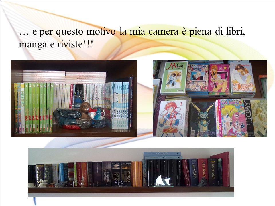 … e per questo motivo la mia camera è piena di libri, manga e riviste!!!