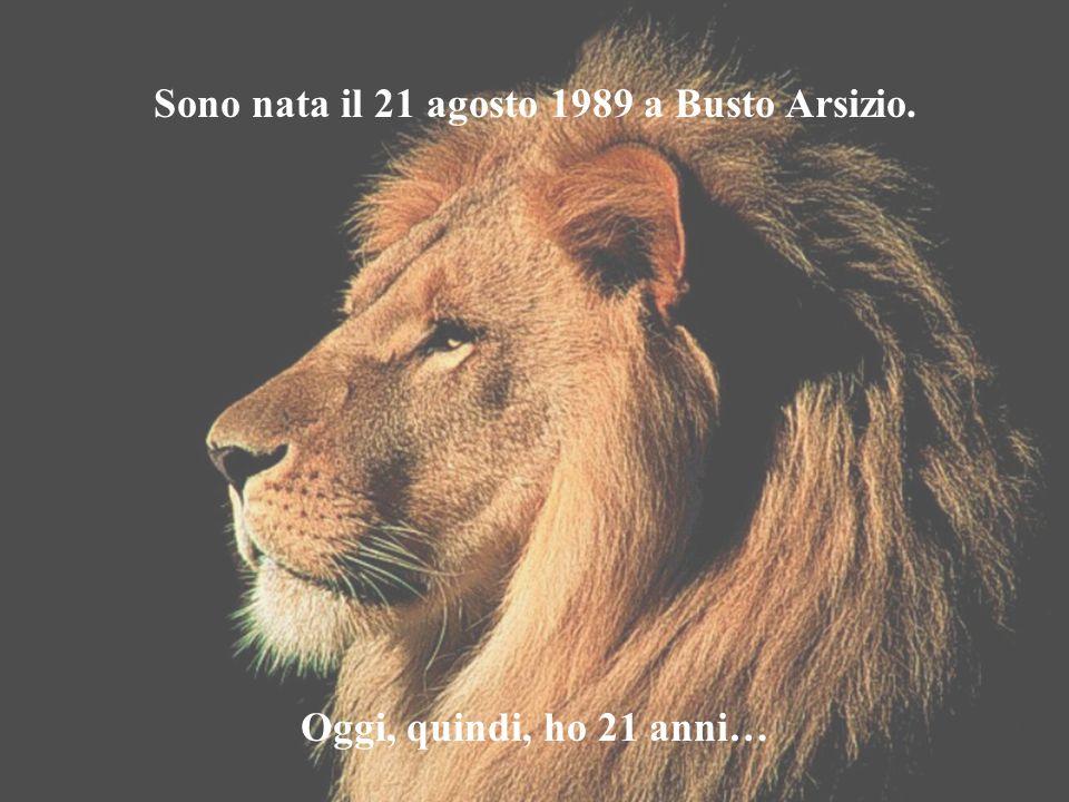 Sono nata il 21 agosto 1989 a Busto Arsizio. Oggi, quindi, ho 21 anni…