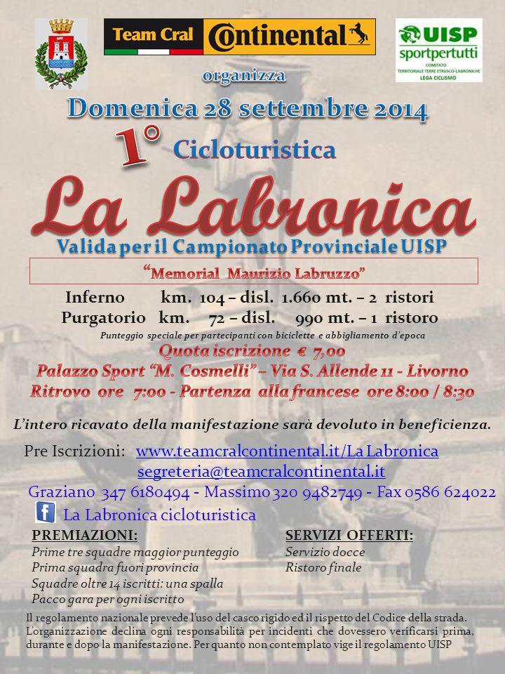 Regolamento La Labronica Cicloturistica La Labronica è una manifestazione cicloturistica, non competitiva, aperta a tutti gli atleti tesserati per la UISP, FCI e per gli Enti di promozione sportiva aderenti alla Consulta.