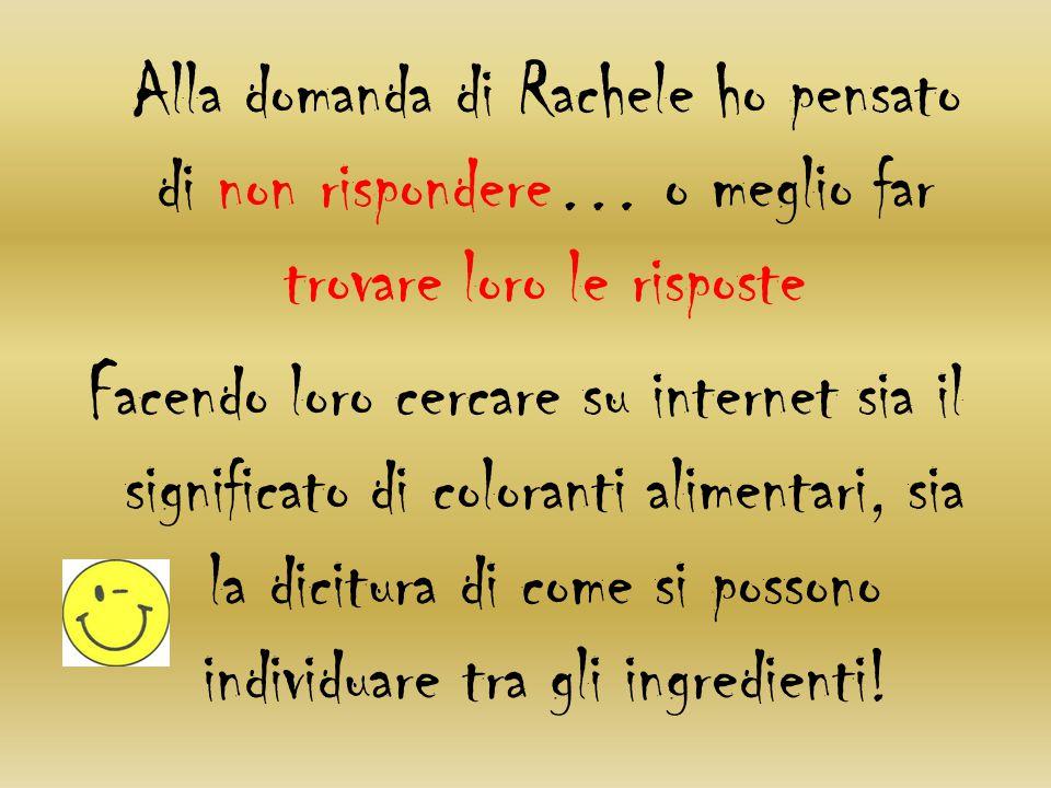 Alla domanda di Rachele ho pensato di non rispondere… o meglio far trovare loro le risposte Facendo loro cercare su internet sia il significato di col