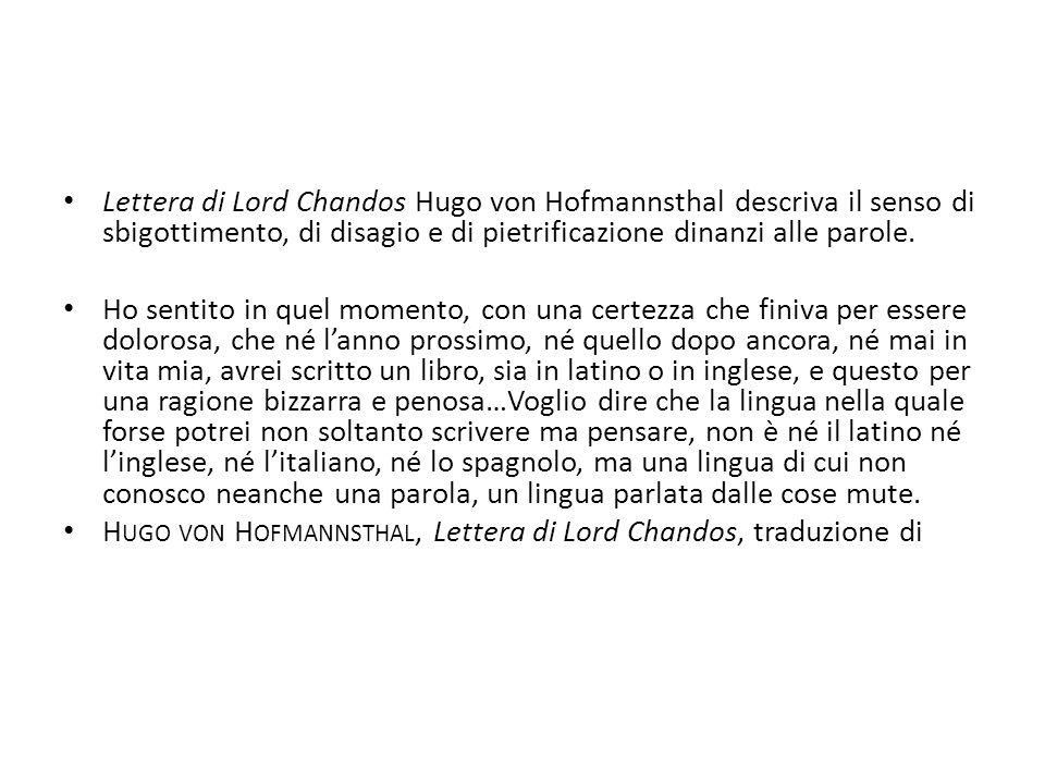 Lettera di Lord Chandos Hugo von Hofmannsthal descriva il senso di sbigottimento, di disagio e di pietrificazione dinanzi alle parole. Ho sentito in q