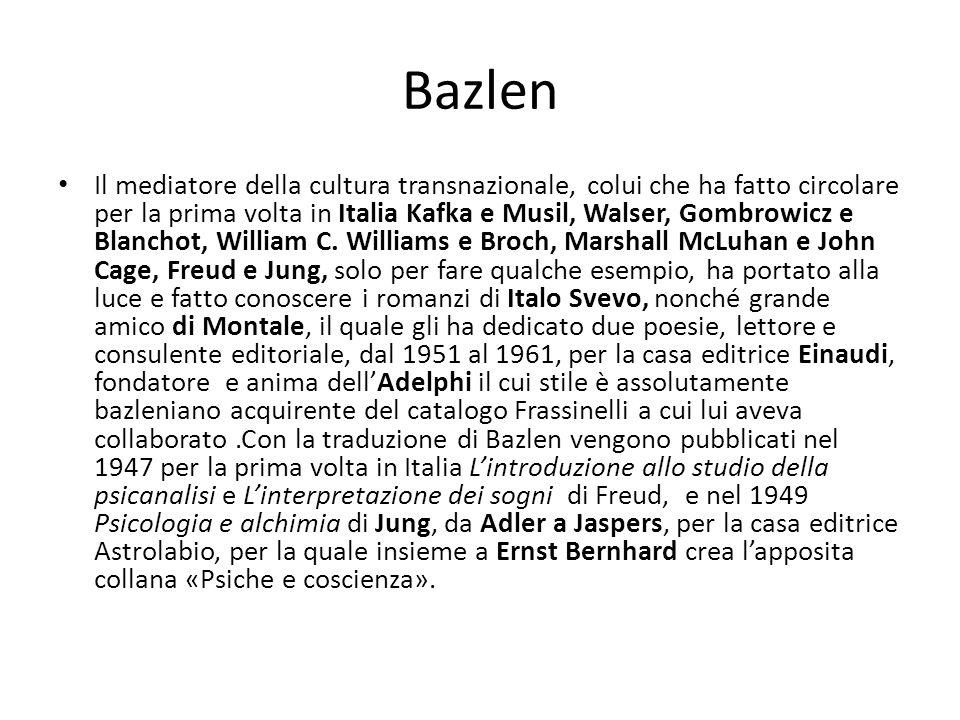 Bazlen Il mediatore della cultura transnazionale, colui che ha fatto circolare per la prima volta in Italia Kafka e Musil, Walser, Gombrowicz e Blanch