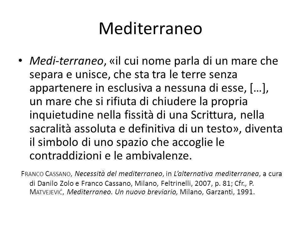 Mediterraneo Medi-terraneo, «il cui nome parla di un mare che separa e unisce, che sta tra le terre senza appartenere in esclusiva a nessuna di esse,