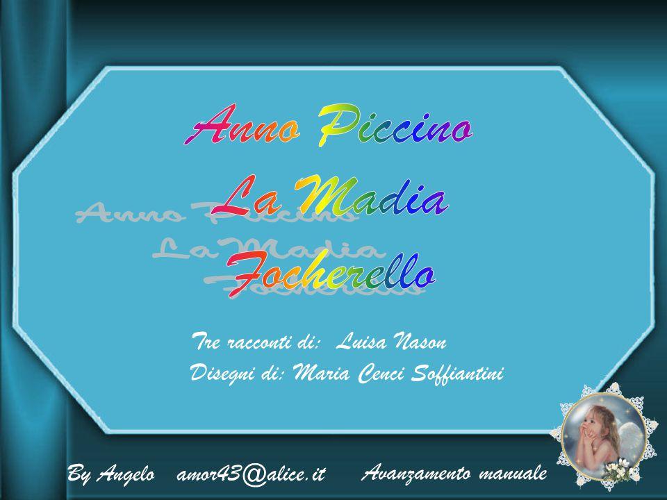 By Angelo amor43@alice.it Tre racconti di: Luisa Nason Disegni di: Maria Cenci Soffiantini Avanzamento manuale