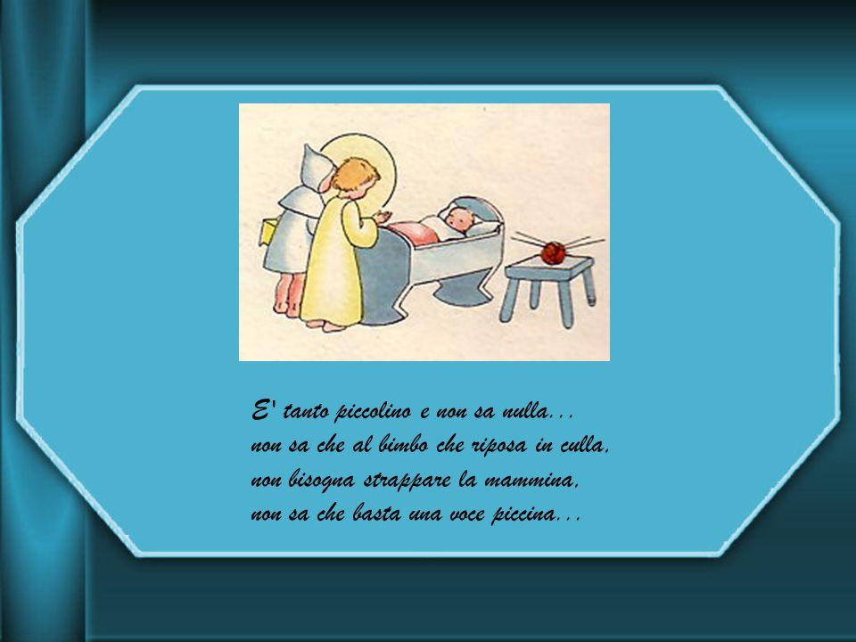E venuta una piccina,ha portato il focherello per scaldare Gesù bello: Gesù bello dorme in pace...
