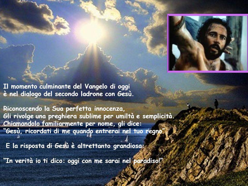 Il momento culminante del Vangelo di oggi è nel dialogo del secondo ladrone con Gesù.