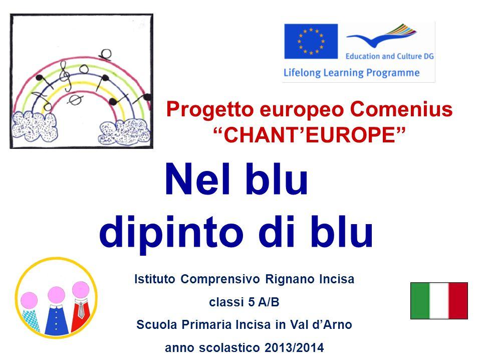 Nel blu dipinto di blu Progetto europeo Comenius CHANT'EUROPE Istituto Comprensivo Rignano Incisa classi 5 A/B Scuola Primaria Incisa in Val d'Arno anno scolastico 2013/2014