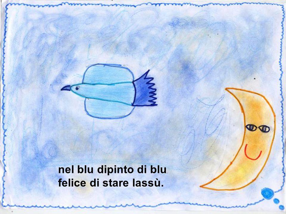 nel blu dipinto di blu felice di stare lassù.