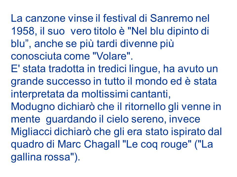 Anno: 1958 Autori: Domenico Modugno, Franco Migliacci Cantante: Domenico Modugno, un famosissimo cantante, cantautore, chitarrista, attore.