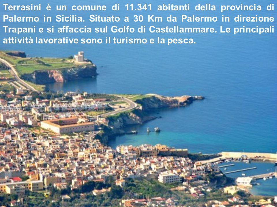 Terrasini è un comune di 11.341 abitanti della provincia di Palermo in Sicilia. Situato a 30 Km da Palermo in direzione Trapani e si affaccia sul Golf