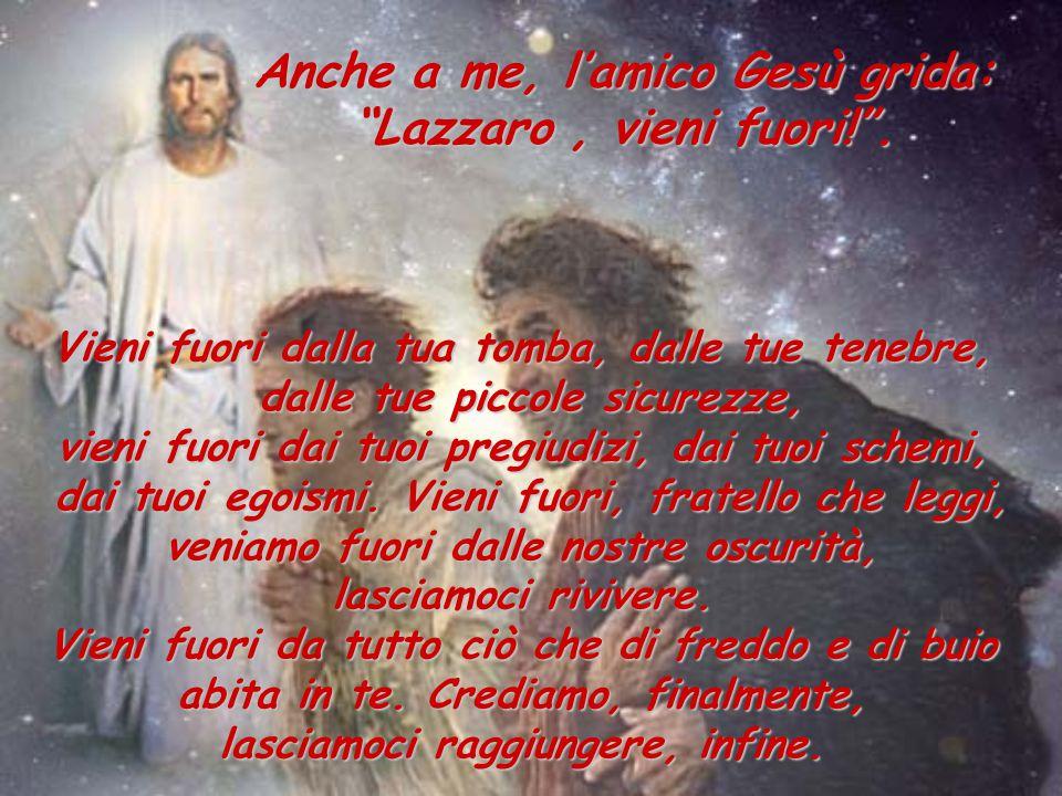 """Anche a me, l'amico Gesù grida: """"Lazzaro, vieni fuori!"""". Vieni fuori dalla tua tomba, dalle tue tenebre, dalle tue piccole sicurezze, vieni fuori dai"""