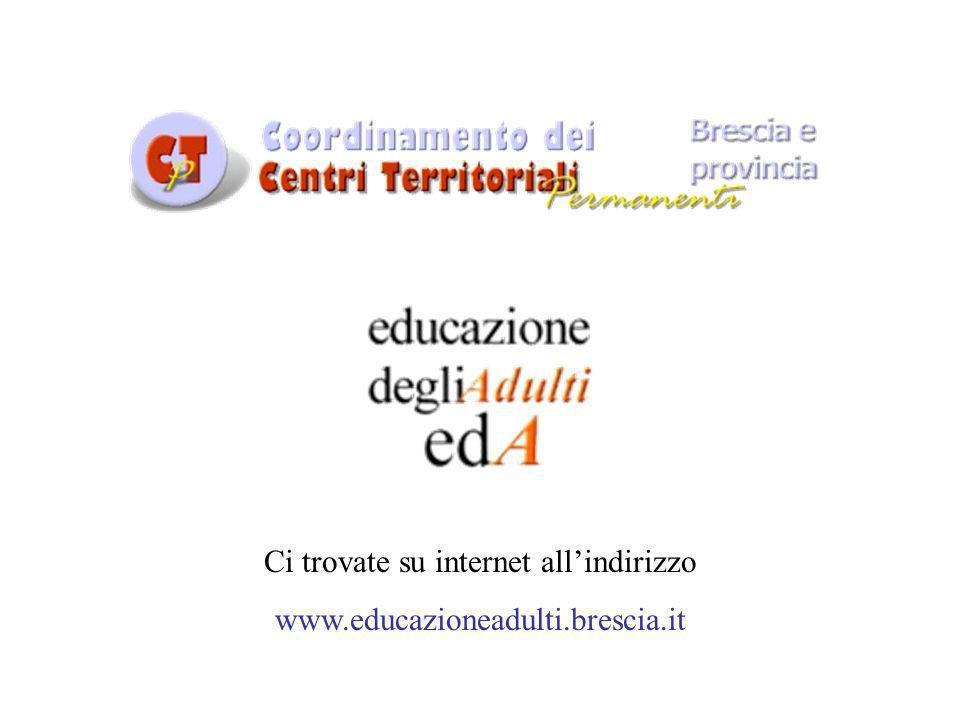 Ci trovate su internet all'indirizzo www.educazioneadulti.brescia.it