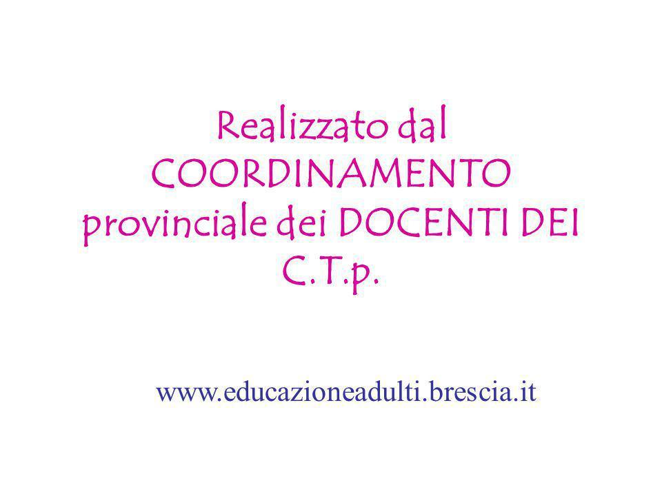 Realizzato dal COORDINAMENTO provinciale dei DOCENTI DEI C.T.p. www.educazioneadulti.brescia.it