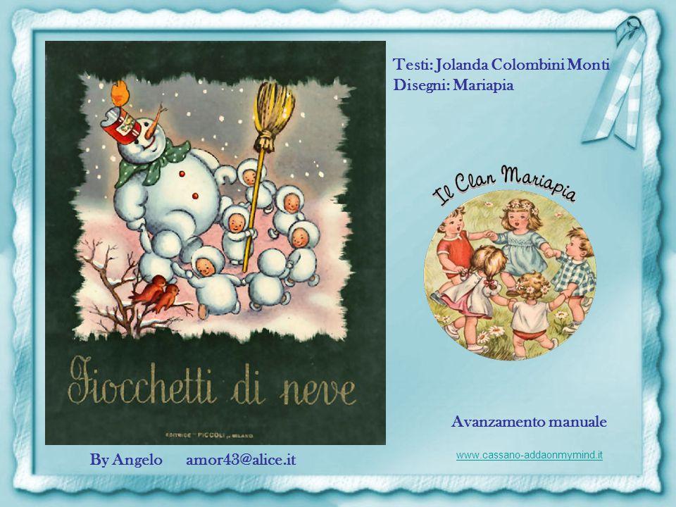 Testi: Jolanda Colombini Monti Disegni: Mariapia By Angelo amor43@alice.it Avanzamento manuale www.cassano-addaonmymind.it