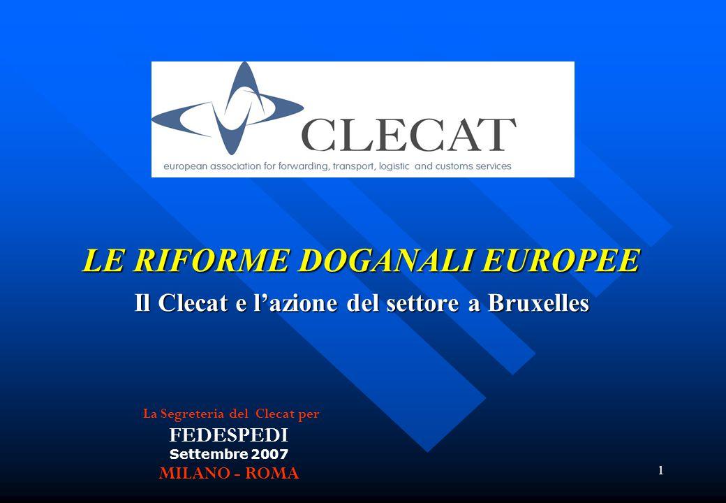 1 LE RIFORME DOGANALI EUROPEE Il Clecat e l'azione del settore a Bruxelles La Segreteria del Clecat per FEDESPEDI Settembre 2007 MILANO - ROMA