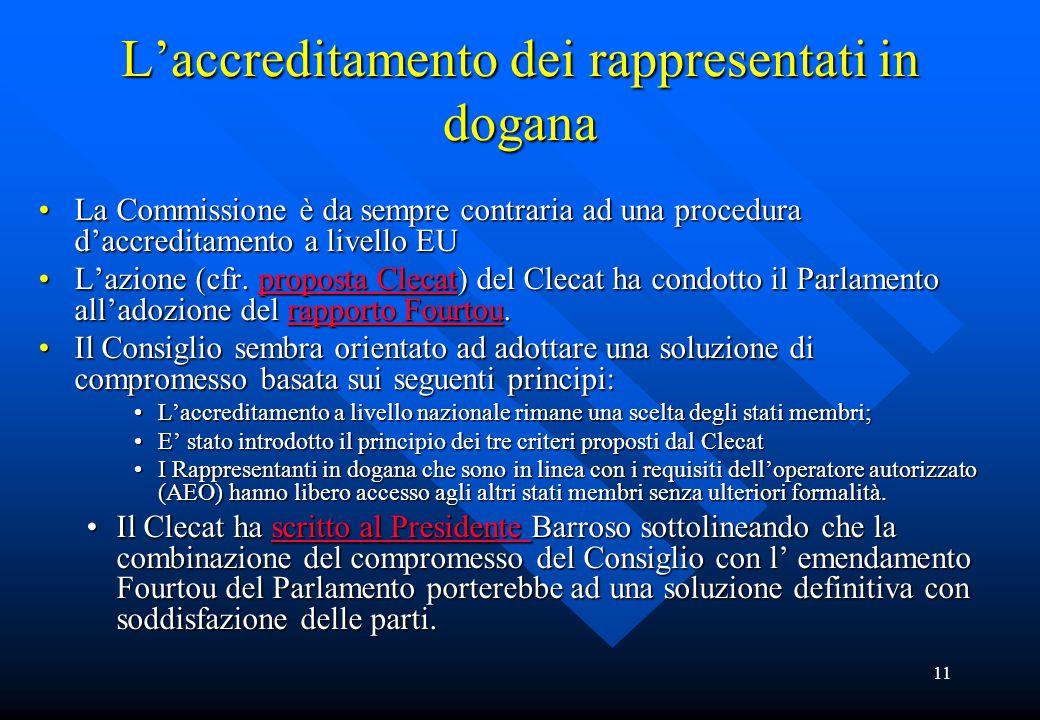 11 L'accreditamento dei rappresentati in dogana La Commissione è da sempre contraria ad una procedura d'accreditamento a livello EULa Commissione è da sempre contraria ad una procedura d'accreditamento a livello EU L'azione (cfr.