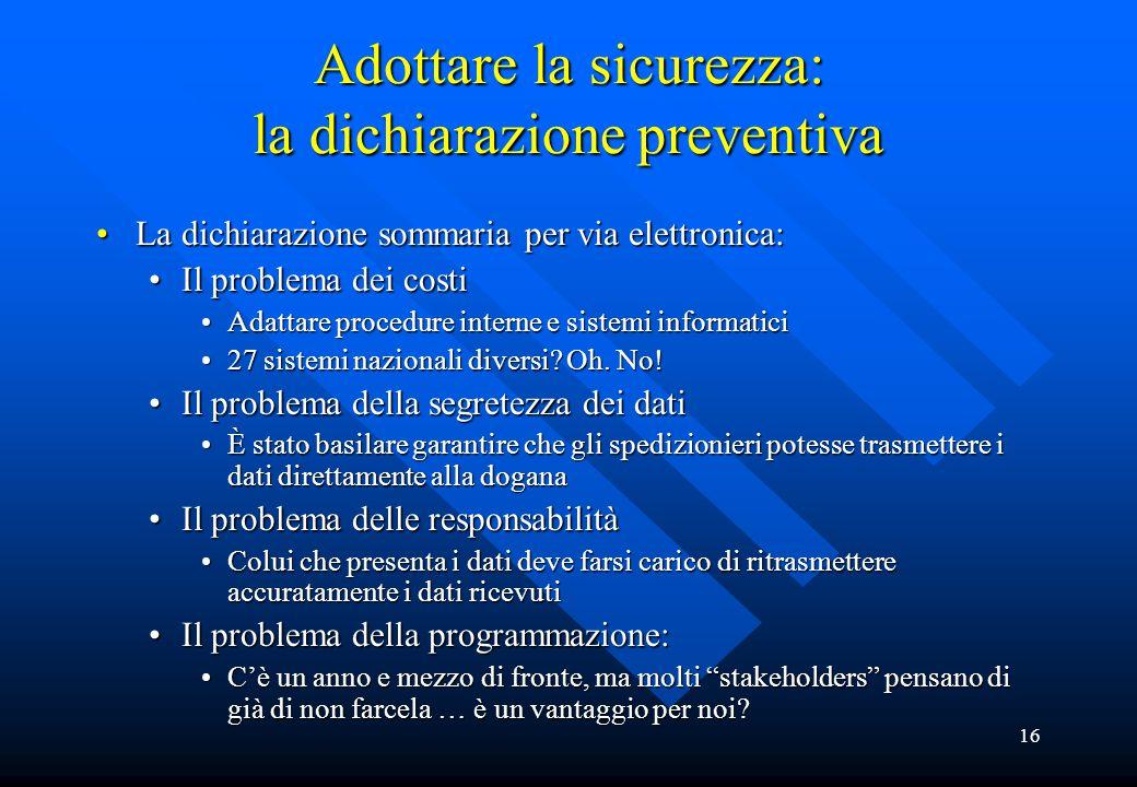16 Adottare la sicurezza: la dichiarazione preventiva La dichiarazione sommaria per via elettronica:La dichiarazione sommaria per via elettronica: Il