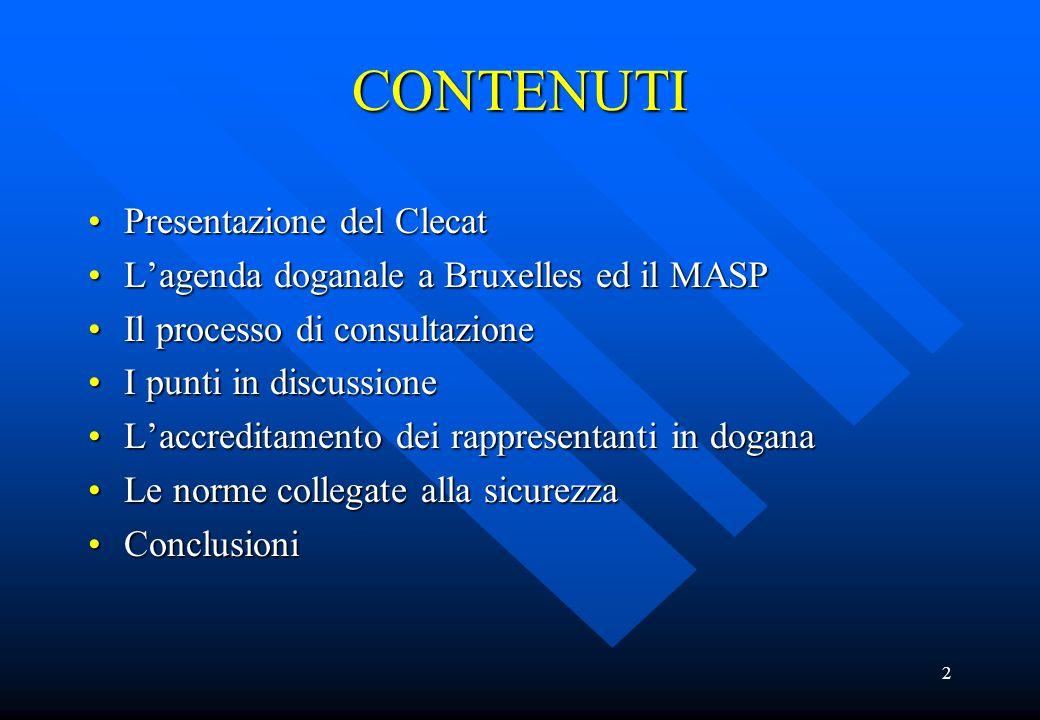 2 CONTENUTI Presentazione del ClecatPresentazione del Clecat L'agenda doganale a Bruxelles ed il MASPL'agenda doganale a Bruxelles ed il MASP Il proce