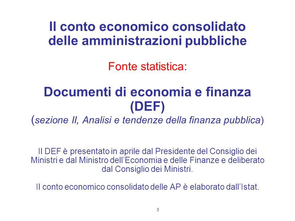 3 Il conto economico consolidato delle amministrazioni pubbliche Fonte statistica: Documenti di economia e finanza (DEF) ( sezione II, Analisi e tende