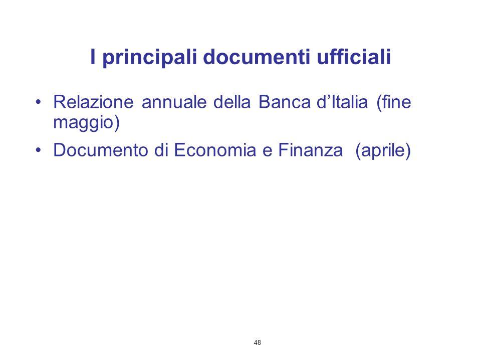 48 I principali documenti ufficiali Relazione annuale della Banca d'Italia (fine maggio) Documento di Economia e Finanza (aprile)