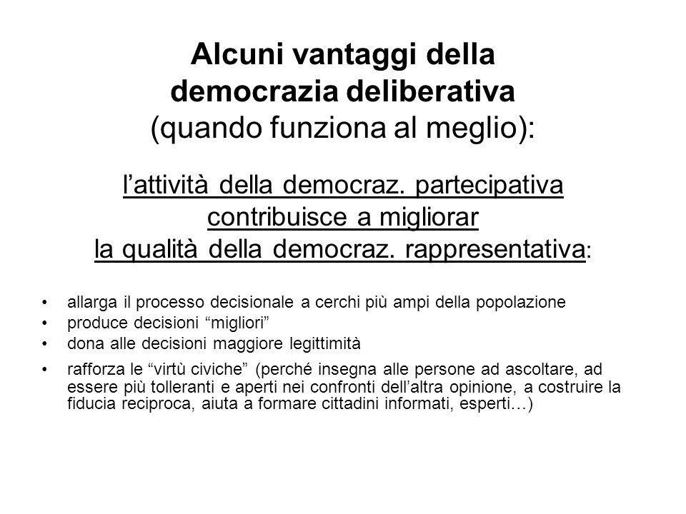 Alcuni vantaggi della democrazia deliberativa (quando funziona al meglio): l'attività della democraz. partecipativa contribuisce a migliorar la qualit