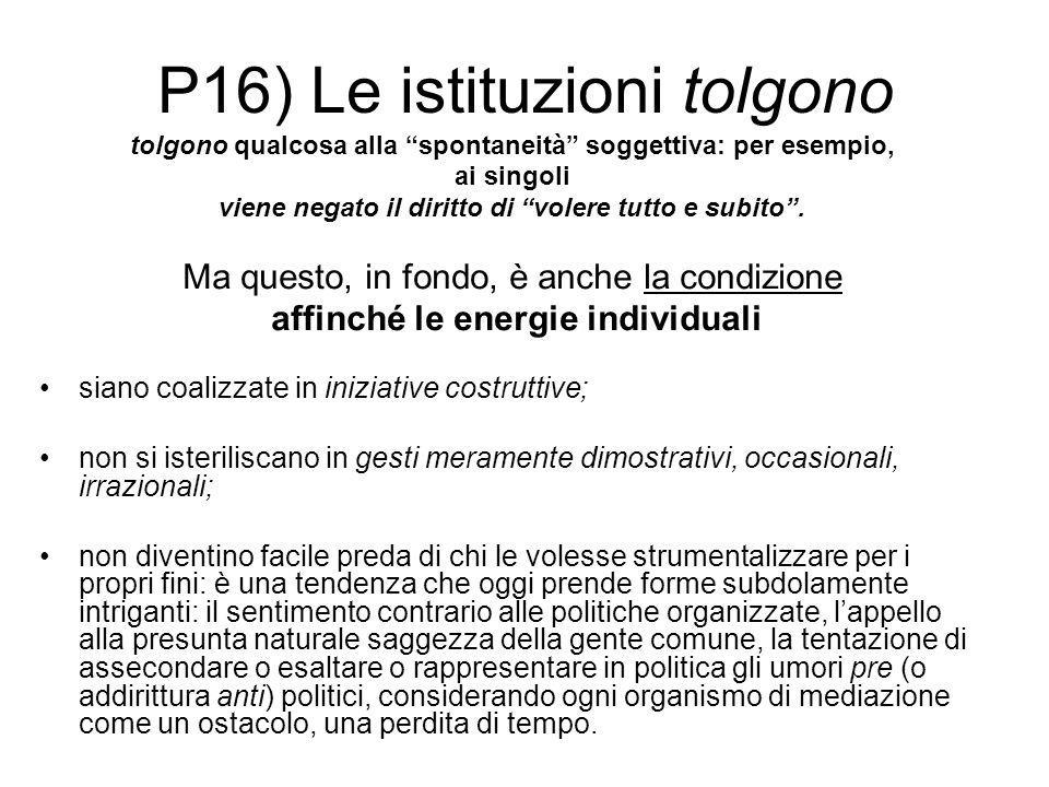 """P16) Le istituzioni tolgono tolgono qualcosa alla """"spontaneità"""" soggettiva: per esempio, ai singoli viene negato il diritto di """"volere tutto e subito"""""""