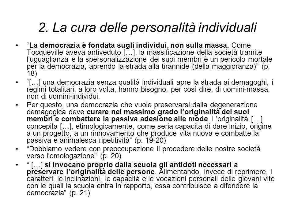 """2. La cura delle personalità individuali """"La democrazia è fondata sugli individui, non sulla massa. Come Tocqueville aveva antiveduto […], la massific"""