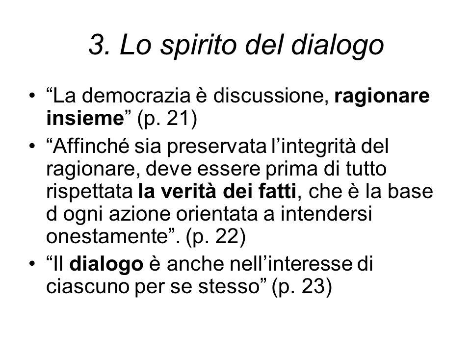 """3. Lo spirito del dialogo """"La democrazia è discussione, ragionare insieme"""" (p. 21) """"Affinché sia preservata l'integrità del ragionare, deve essere pri"""