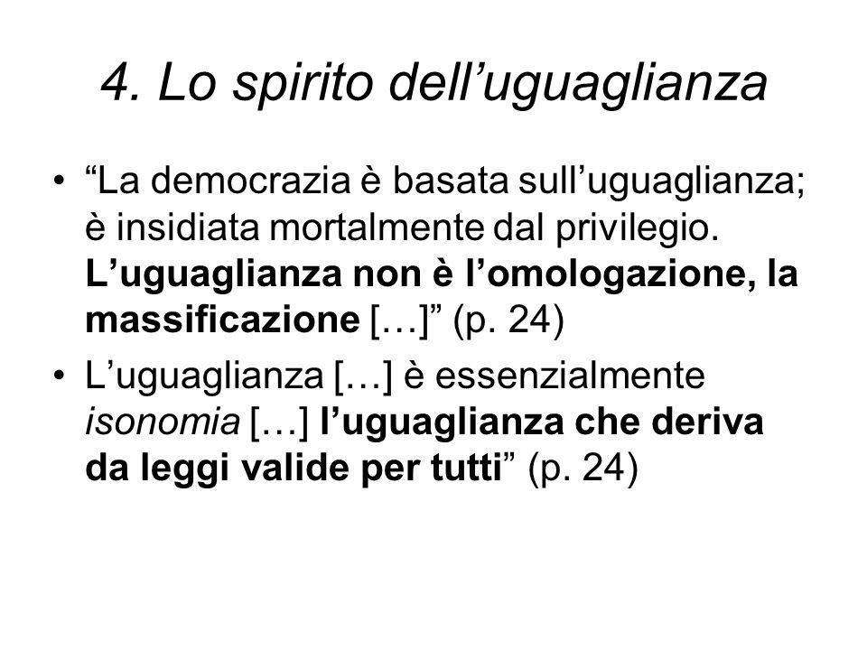 """4. Lo spirito dell'uguaglianza """"La democrazia è basata sull'uguaglianza; è insidiata mortalmente dal privilegio. L'uguaglianza non è l'omologazione, l"""
