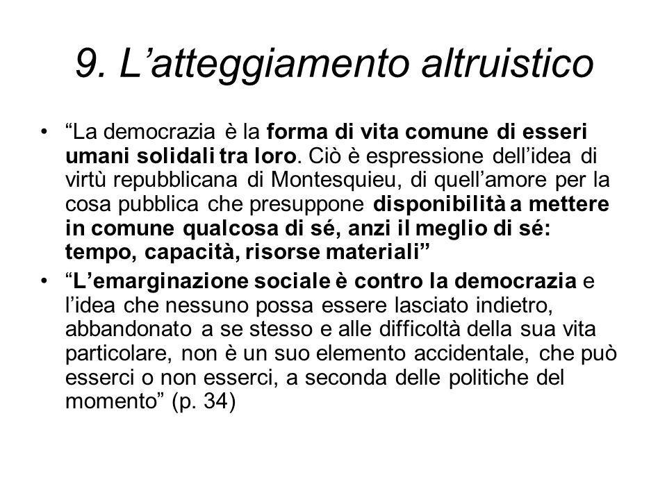 """9. L'atteggiamento altruistico """"La democrazia è la forma di vita comune di esseri umani solidali tra loro. Ciò è espressione dell'idea di virtù repubb"""