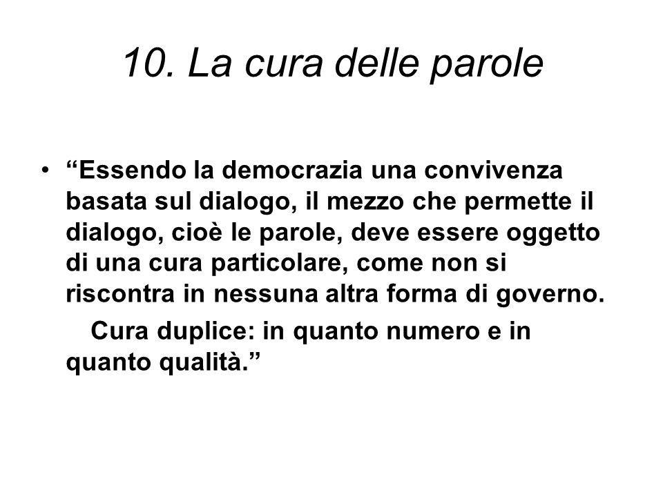 """10. La cura delle parole """"Essendo la democrazia una convivenza basata sul dialogo, il mezzo che permette il dialogo, cioè le parole, deve essere ogget"""