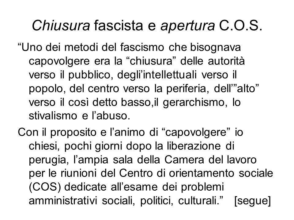 """Chiusura fascista e apertura C.O.S. """"Uno dei metodi del fascismo che bisognava capovolgere era la """"chiusura"""" delle autorità verso il pubblico, degli'i"""