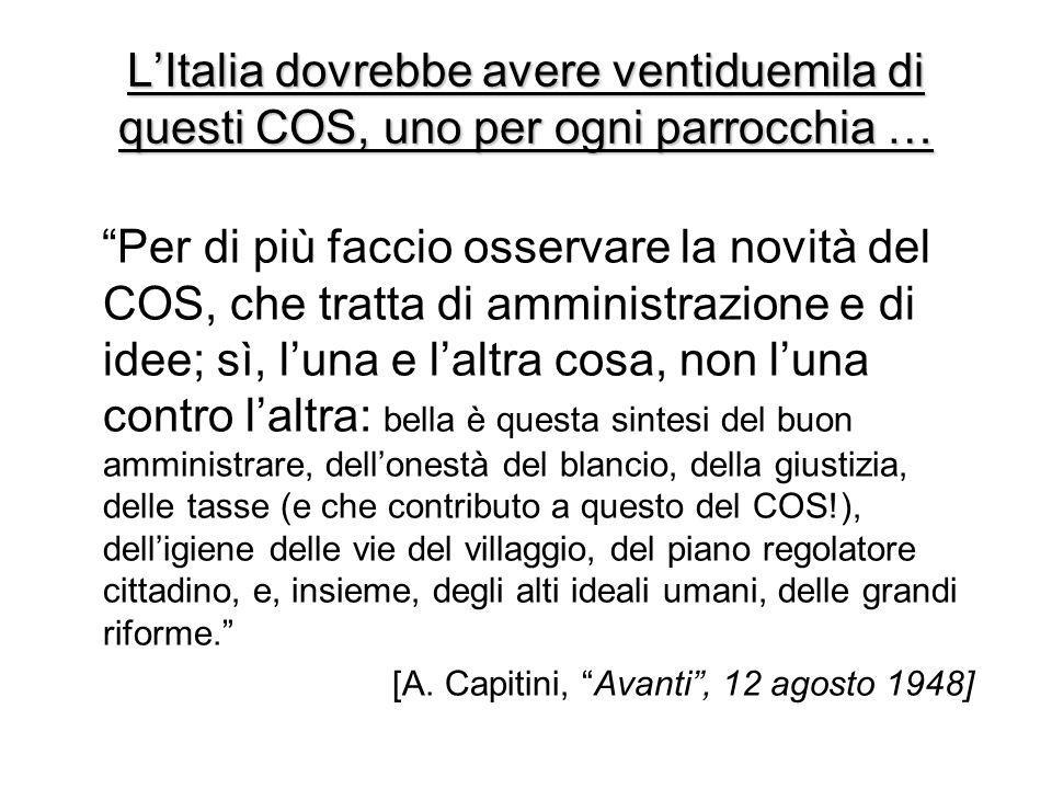 """L'Italia dovrebbe avere ventiduemila di questi COS, uno per ogni parrocchia … """"Per di più faccio osservare la novità del COS, che tratta di amministra"""