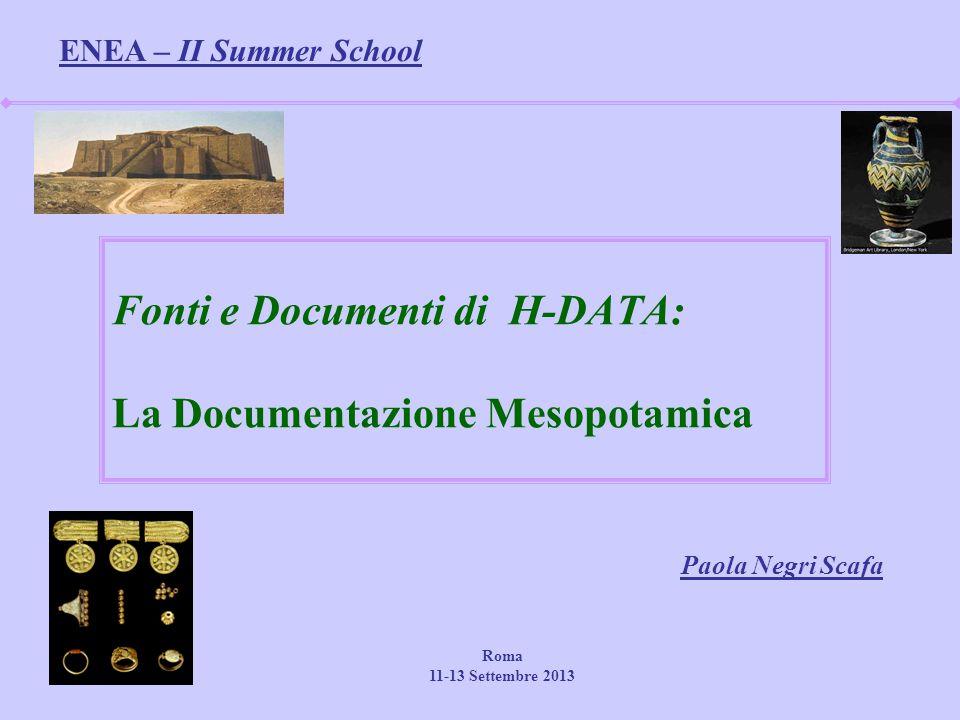Fonti e Documenti di H-DATA: La Documentazione Mesopotamica Paola Negri Scafa Roma 11-13 Settembre 2013 ENEA – II Summer School