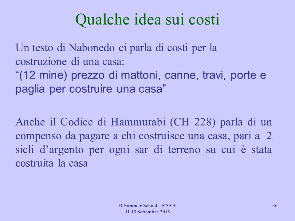 """II Summer School – ENEA 11-13 Settembre 2013 36 Qualche idea sui costi Un testo di Nabonedo ci parla di costi per la costruzione di una casa: """"(12 min"""